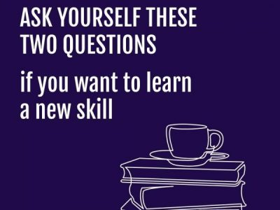 Ask Yourself These Two Questions If You Want To Learn A New Skill